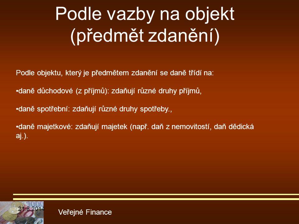 Podle vazby na objekt (předmět zdanění) Veřejné Finance Podle objektu, který je předmětem zdanění se daně třídí na: daně důchodové (z příjmů): zdaňují