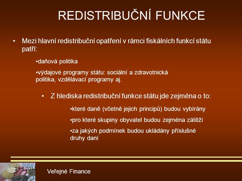 REDISTRIBUČNÍ FUNKCE Mezi hlavní redistribuční opatření v rámci fiskálních funkcí státu patří: Veřejné Finance daňová politika výdajové programy státu