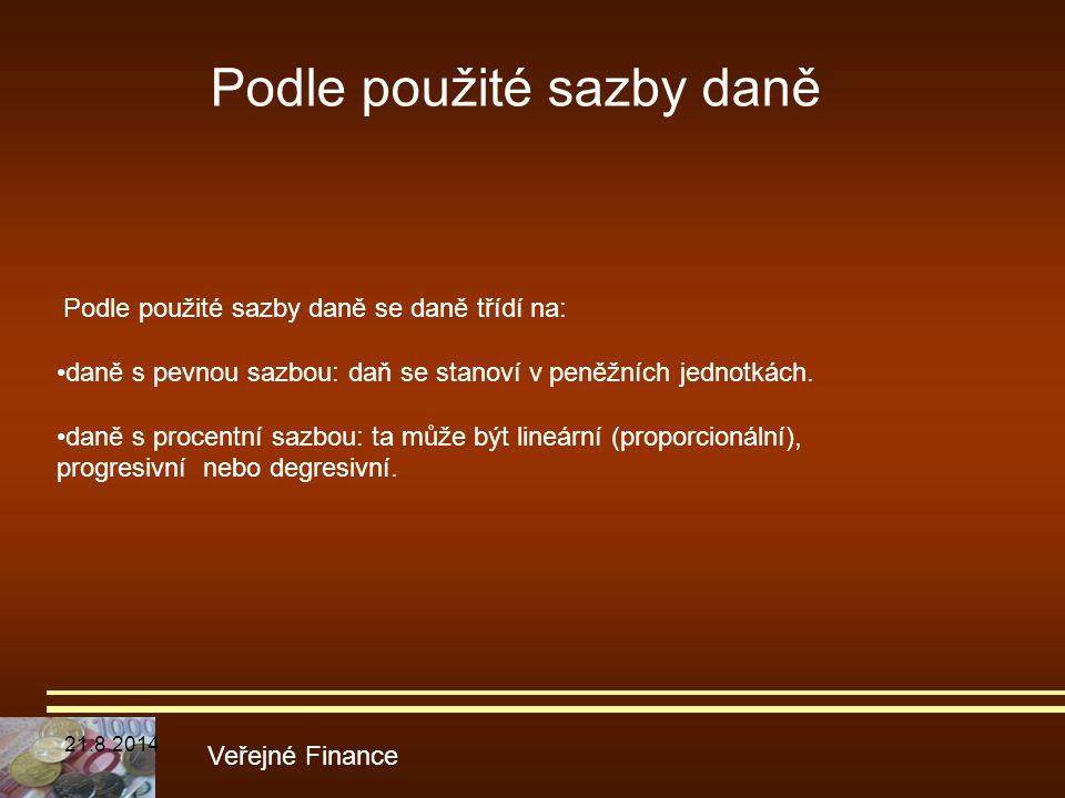 Podle použité sazby daně Veřejné Finance Podle použité sazby daně se daně třídí na: daně s pevnou sazbou: daň se stanoví v peněžních jednotkách. daně