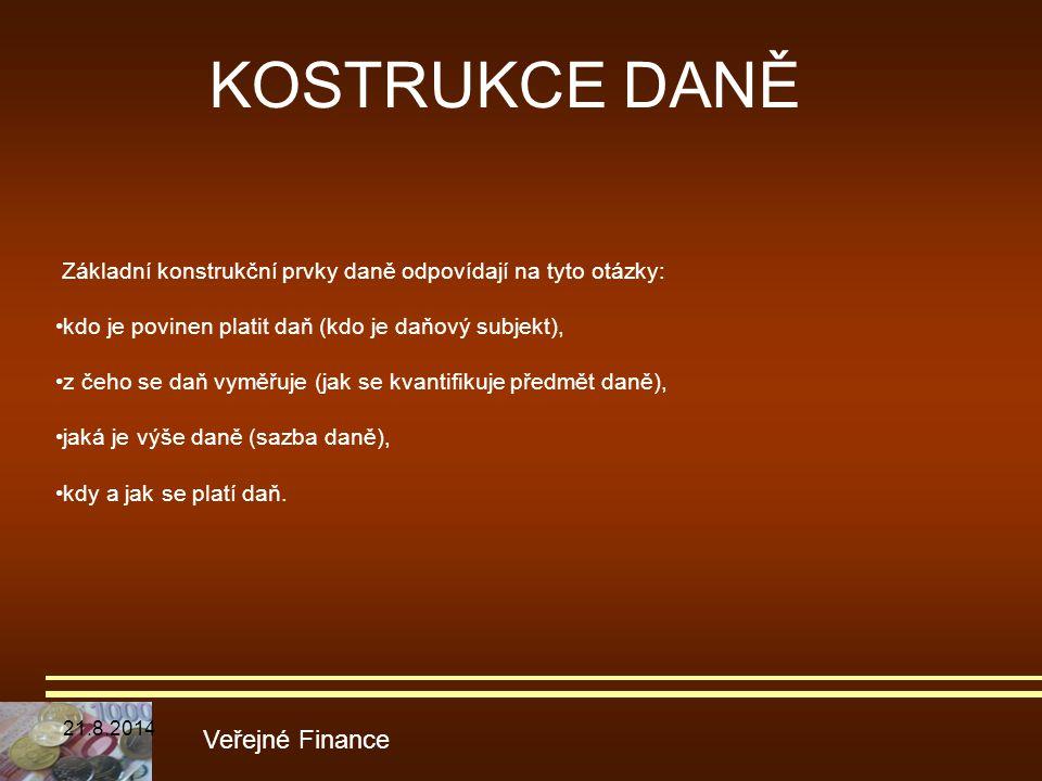 KOSTRUKCE DANĚ Veřejné Finance Základní konstrukční prvky daně odpovídají na tyto otázky: kdo je povinen platit daň (kdo je daňový subjekt), z čeho se