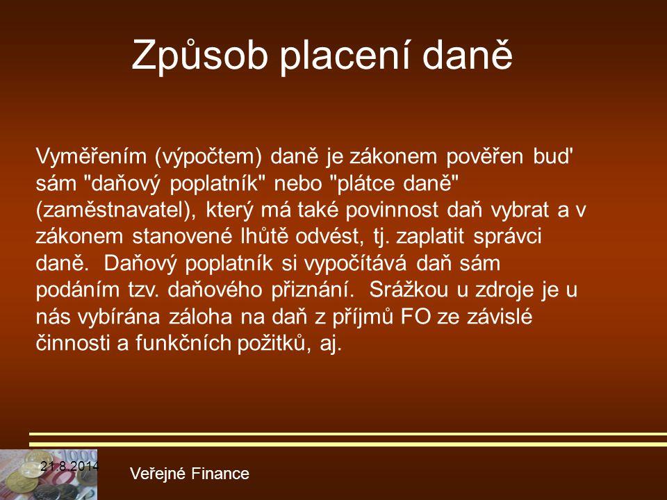 Způsob placení daně Veřejné Finance Vyměřením (výpočtem) daně je zákonem pověřen bud' sám