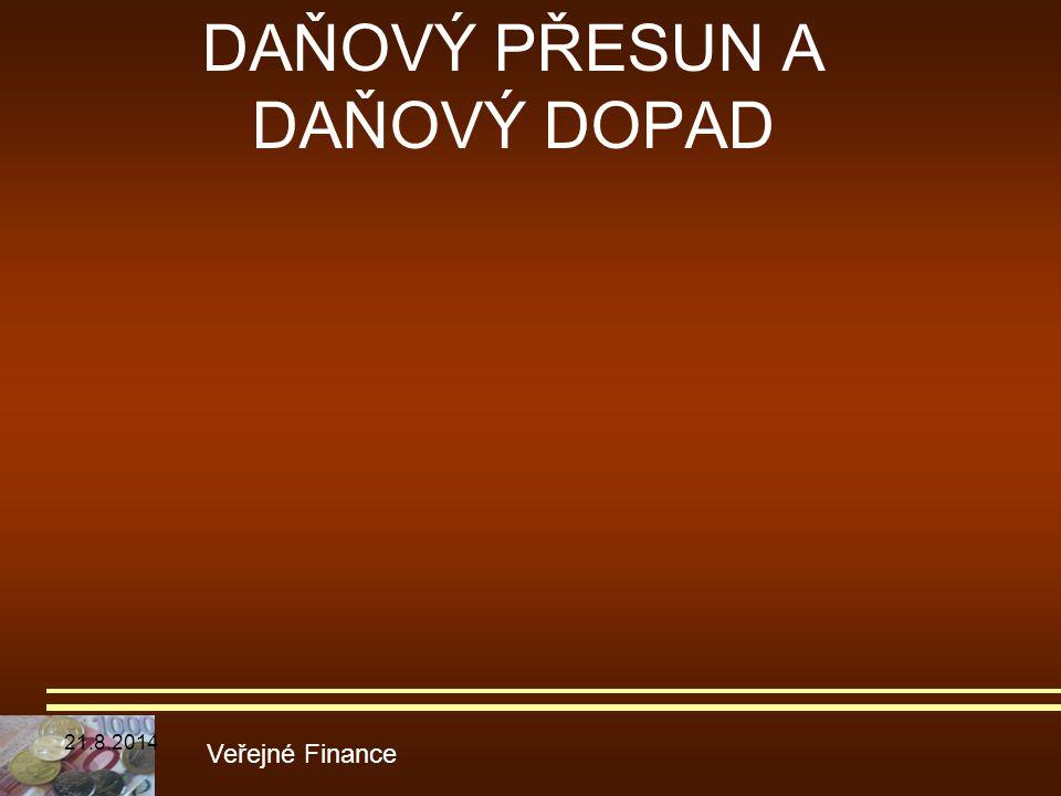 DAŇOVÝ PŘESUN A DAŇOVÝ DOPAD Veřejné Finance 21.8.2014