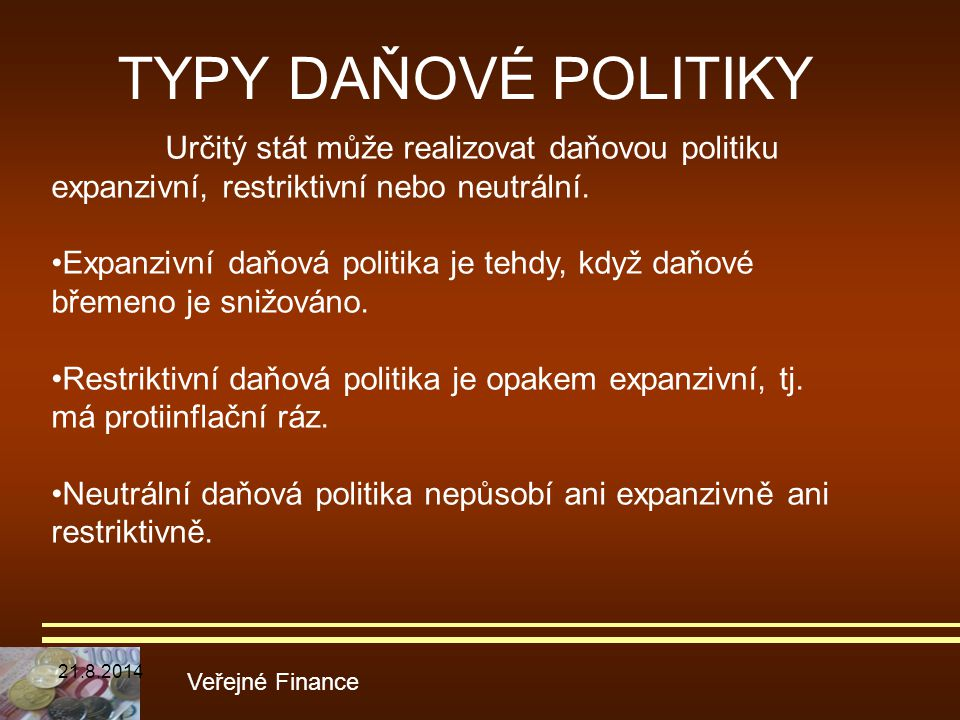 TYPY DAŇOVÉ POLITIKY Veřejné Finance Určitý stát může realizovat daňovou politiku expanzivní, restriktivní nebo neutrální. Expanzivní daňová politika