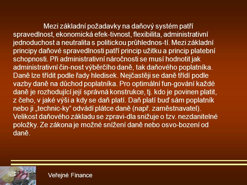 Veřejné Finance Mezi základní požadavky na daňový systém patří spravedlnost, ekonomická efek-tivnost, flexibilita, administrativní jednoduchost a neut