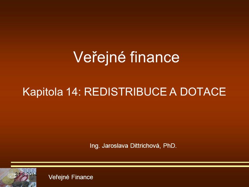Veřejné finance Kapitola 14: REDISTRIBUCE A DOTACE Veřejné Finance Ing. Jaroslava Dittrichová, PhD. 21.8.2014