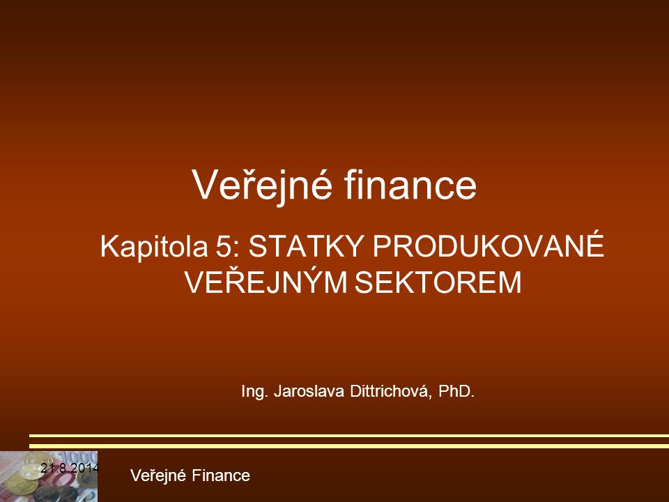 Veřejné finance Kapitola 5: STATKY PRODUKOVANÉ VEŘEJNÝM SEKTOREM Veřejné Finance Ing. Jaroslava Dittrichová, PhD. 21.8.2014
