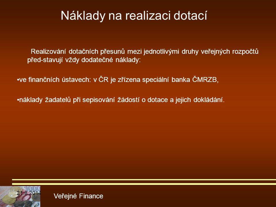 Náklady na realizaci dotací Realizování dotačních přesunů mezi jednotlivými druhy veřejných rozpočtů před-stavují vždy dodatečné náklady: ve finančníc