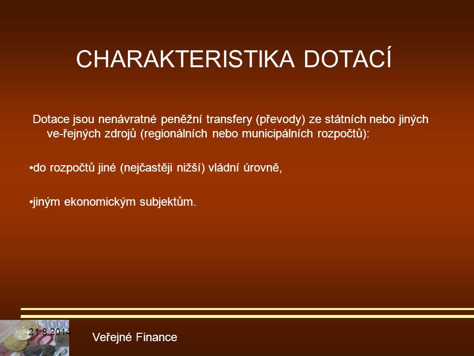 CHARAKTERISTIKA DOTACÍ Dotace jsou nenávratné peněžní transfery (převody) ze státních nebo jiných ve-řejných zdrojů (regionálních nebo municipálních r