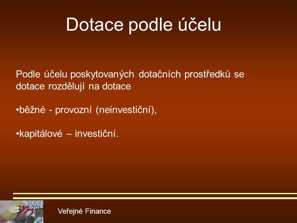 Dotace podle účelu Veřejné Finance Podle účelu poskytovaných dotačních prostředků se dotace rozdělují na dotace běžné - provozní (neinvestiční), kapit
