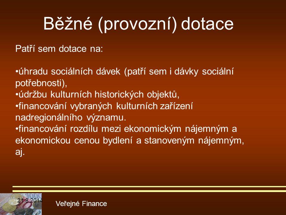 Běžné (provozní) dotace Veřejné Finance Patří sem dotace na: úhradu sociálních dávek (patří sem i dávky sociální potřebnosti), údržbu kulturních histo