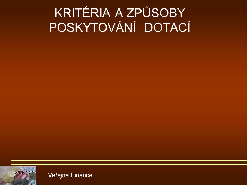 KRITÉRIA A ZPŮSOBY POSKYTOVÁNÍ DOTACÍ Veřejné Finance 21.8.2014
