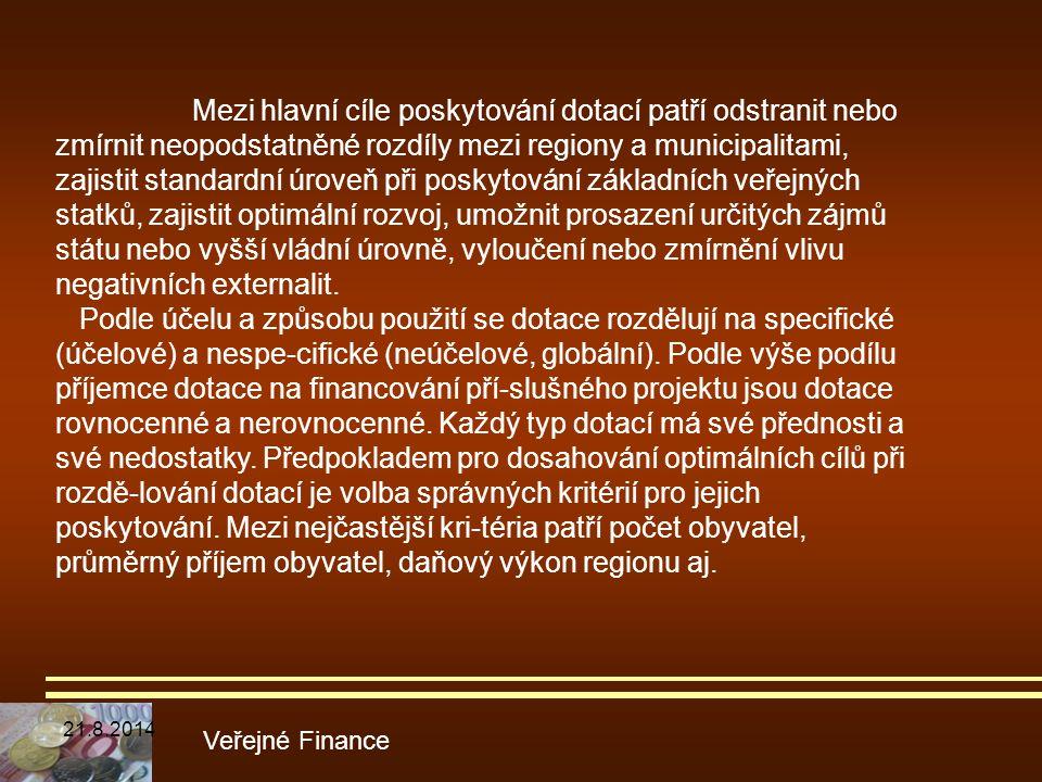 Veřejné Finance Mezi hlavní cíle poskytování dotací patří odstranit nebo zmírnit neopodstatněné rozdíly mezi regiony a municipalitami, zajistit standa