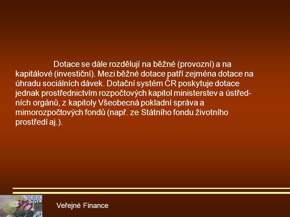 Veřejné Finance Dotace se dále rozdělují na běžné (provozní) a na kapitálové (investiční). Mezi běžné dotace patří zejména dotace na úhradu sociálních