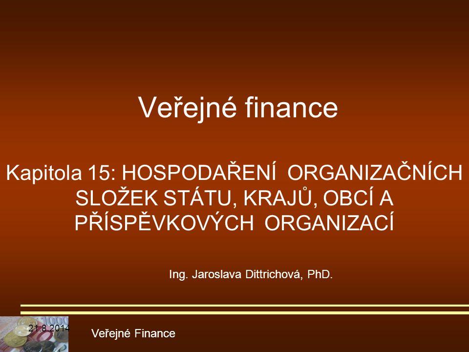 Veřejné finance Kapitola 15: HOSPODAŘENÍ ORGANIZAČNÍCH SLOŽEK STÁTU, KRAJŮ, OBCÍ A PŘÍSPĚVKOVÝCH ORGANIZACÍ Veřejné Finance Ing. Jaroslava Dittrichová