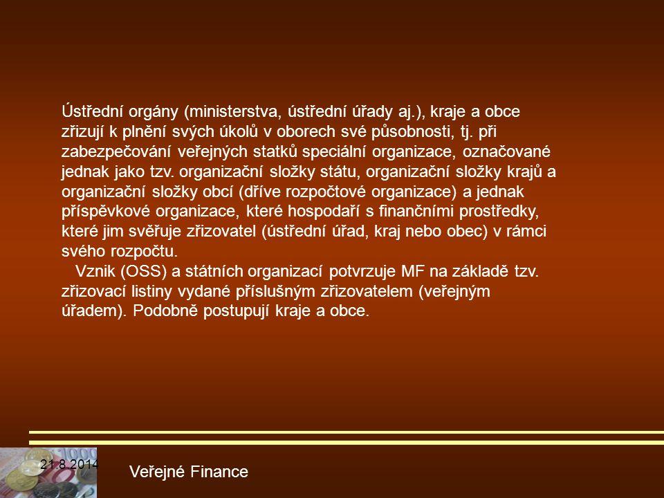 Veřejné Finance Ústřední orgány (ministerstva, ústřední úřady aj.), kraje a obce zřizují k plnění svých úkolů v oborech své působnosti, tj. při zabezp