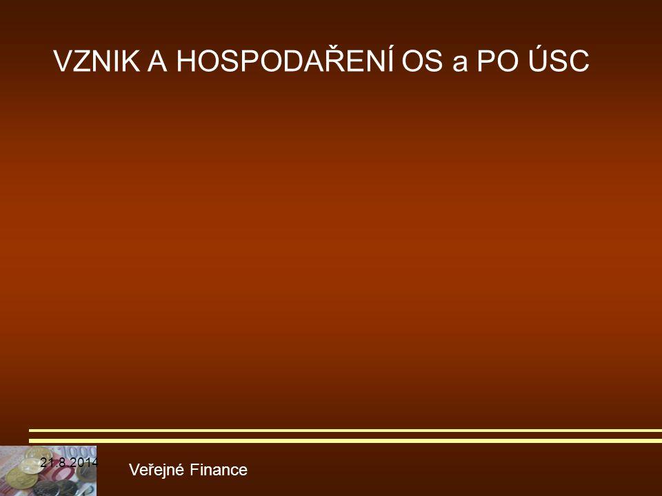 VZNIK A HOSPODAŘENÍ OS a PO ÚSC Veřejné Finance 21.8.2014