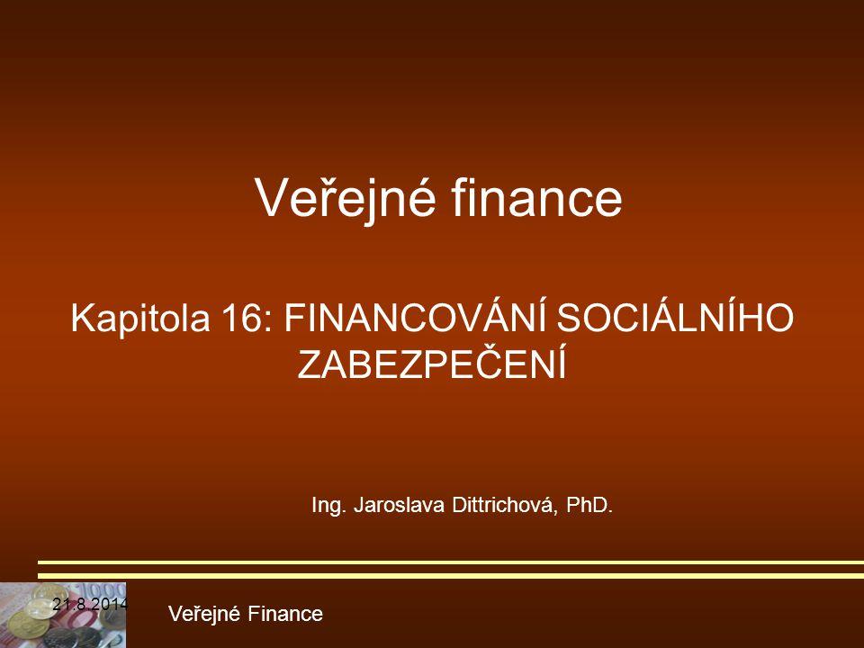 Veřejné finance Kapitola 16: FINANCOVÁNÍ SOCIÁLNÍHO ZABEZPEČENÍ Veřejné Finance Ing. Jaroslava Dittrichová, PhD. 21.8.2014