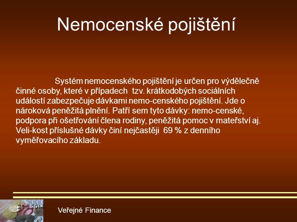 Nemocenské pojištění Veřejné Finance Systém nemocenského pojištění je určen pro výdělečně činné osoby, které v případech tzv. krátkodobých sociálních