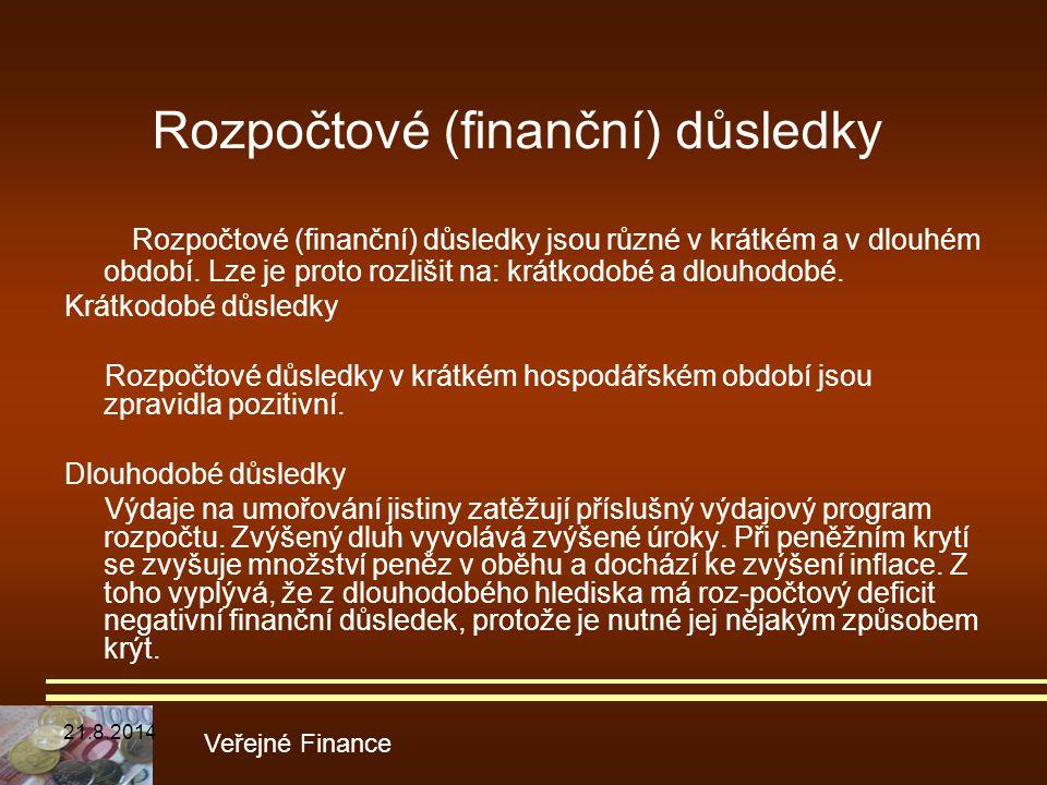 Rozpočtové (finanční) důsledky Rozpočtové (finanční) důsledky jsou různé v krátkém a v dlouhém období. Lze je proto rozlišit na: krátkodobé a dlouhodo