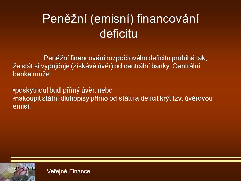 Peněžní (emisní) financování deficitu Veřejné Finance Peněžní financování rozpočtového deficitu probíhá tak, že stát si vypůjčuje (získává úvěr) od ce