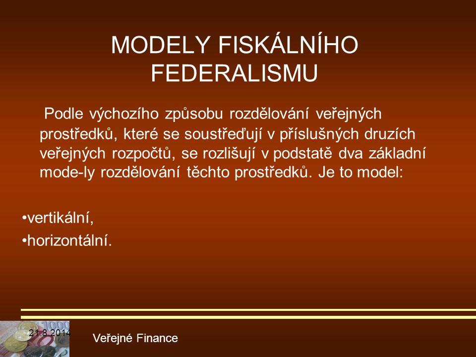 MODELY FISKÁLNÍHO FEDERALISMU Podle výchozího způsobu rozdělování veřejných prostředků, které se soustřeďují v příslušných druzích veřejných rozpočtů,