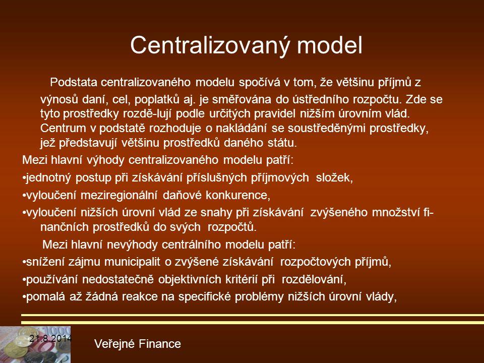 Podstata centralizovaného modelu spočívá v tom, že většinu příjmů z výnosů daní, cel, poplatků aj. je směřována do ústředního rozpočtu. Zde se tyto pr