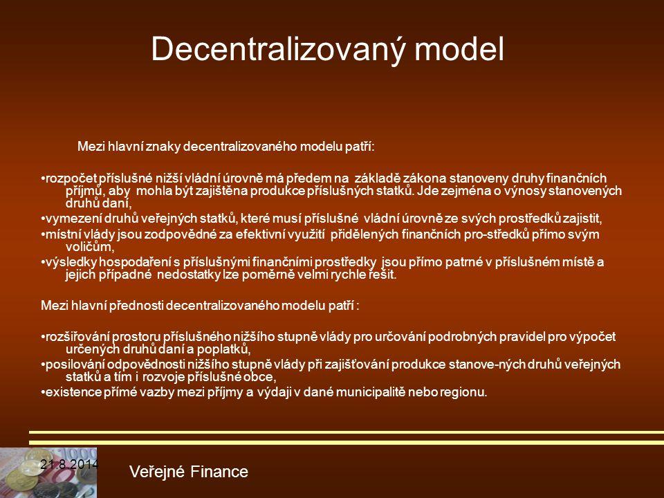 Mezi hlavní znaky decentralizovaného modelu patří: rozpočet příslušné nižší vládní úrovně má předem na základě zákona stanoveny druhy finančních příjm