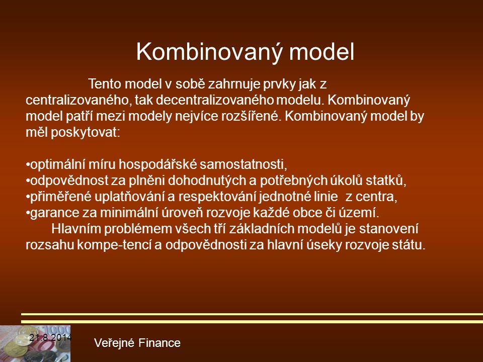 Kombinovaný model Veřejné Finance Tento model v sobě zahrnuje prvky jak z centralizovaného, tak decentralizovaného modelu. Kombinovaný model patří mez