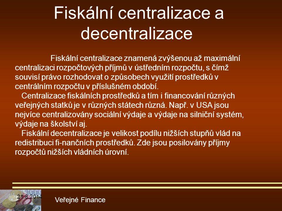 Fiskální centralizace a decentralizace Veřejné Finance Fiskální centralizace znamená zvýšenou až maximální centralizaci rozpočtových příjmů v ústřední