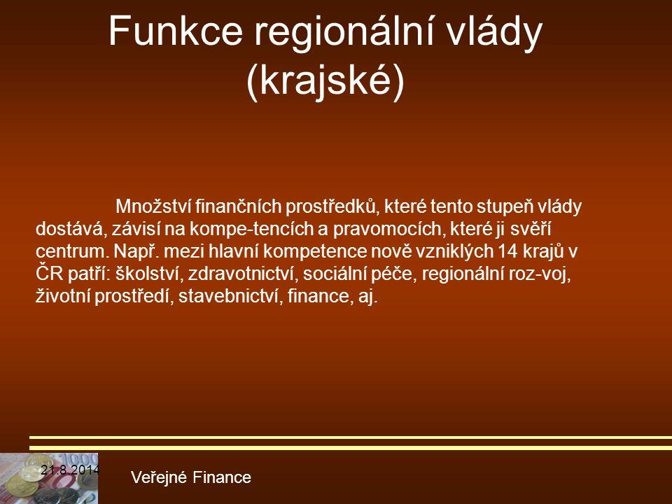 Funkce regionální vlády (krajské) Veřejné Finance Množství finančních prostředků, které tento stupeň vlády dostává, závisí na kompe-tencích a pravomoc
