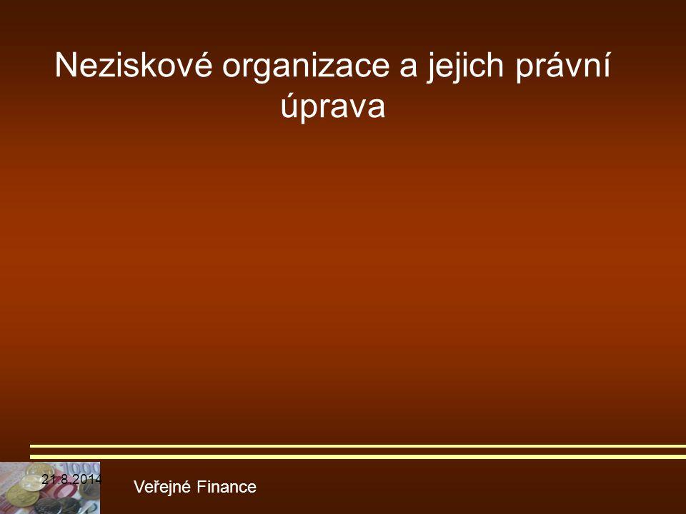 Neziskové organizace a jejich právní úprava Veřejné Finance 21.8.2014