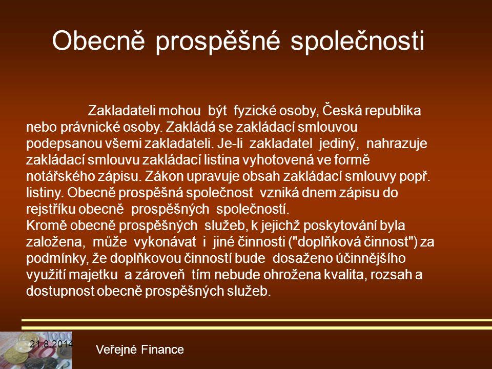 Obecně prospěšné společnosti Veřejné Finance Zakladateli mohou být fyzické osoby, Česká republika nebo právnické osoby. Zakládá se zakládací smlouvou