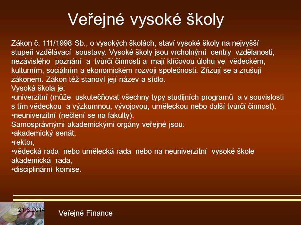 Veřejné vysoké školy Veřejné Finance Zákon č. 111/1998 Sb., o vysokých školách, staví vysoké školy na nejvyšší stupeň vzdělávací soustavy. Vysoké škol