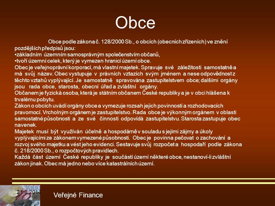 Obce Veřejné Finance Obce podle zákona č. 128/2000 Sb., o obcích (obecních zřízeních) ve znění pozdějších předpisů jsou: základním územním samosprávný