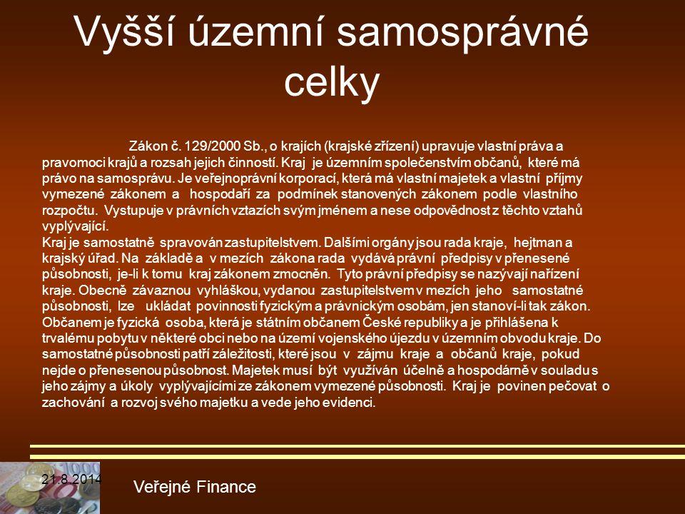 Vyšší územní samosprávné celky Veřejné Finance Zákon č. 129/2000 Sb., o krajích (krajské zřízení) upravuje vlastní práva a pravomoci krajů a rozsah je
