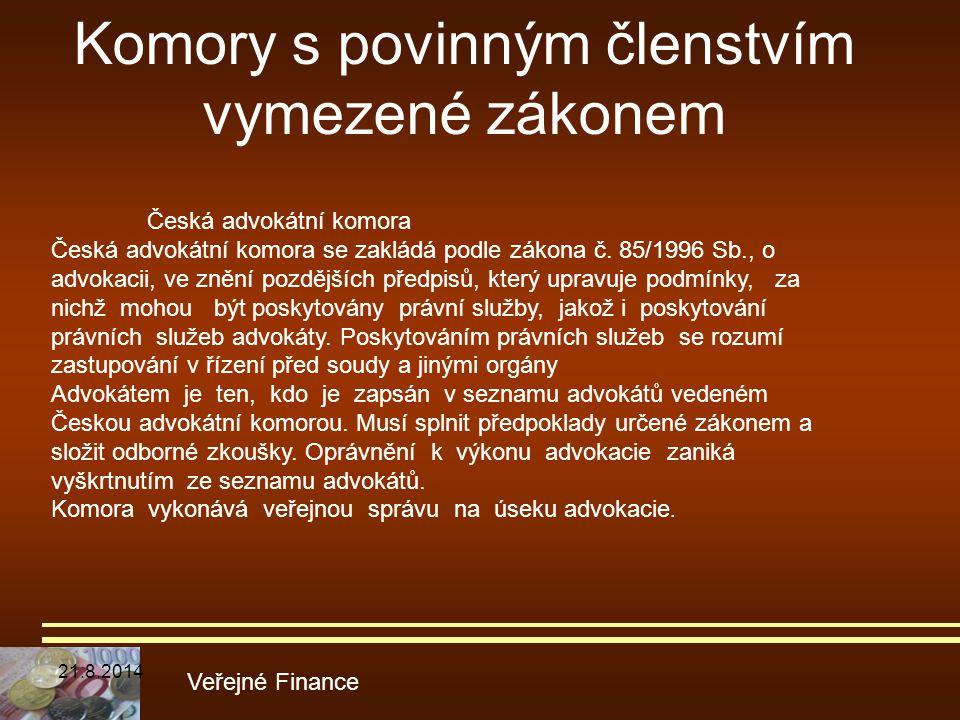 Komory s povinným členstvím vymezené zákonem Veřejné Finance Česká advokátní komora Česká advokátní komora se zakládá podle zákona č. 85/1996 Sb., o a
