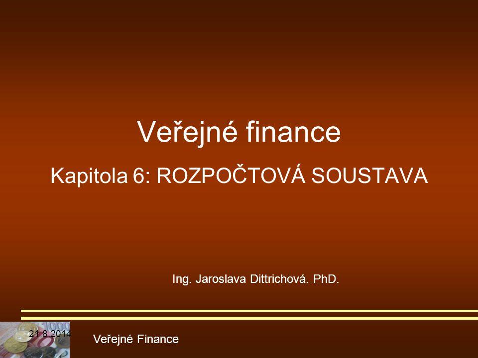 Veřejné finance Kapitola 6: ROZPOČTOVÁ SOUSTAVA Veřejné Finance Ing. Jaroslava Dittrichová. PhD. 21.8.2014
