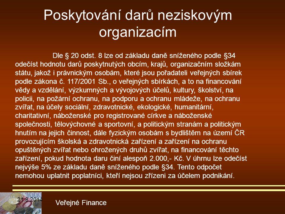 Poskytování darů neziskovým organizacím Veřejné Finance Dle § 20 odst. 8 lze od základu daně sníženého podle §34 odečíst hodnotu darů poskytnutých obc