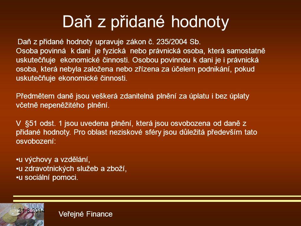 Daň z přidané hodnoty Veřejné Finance Daň z přidané hodnoty upravuje zákon č. 235/2004 Sb. Osoba povinná k dani je fyzická nebo právnická osoba, která