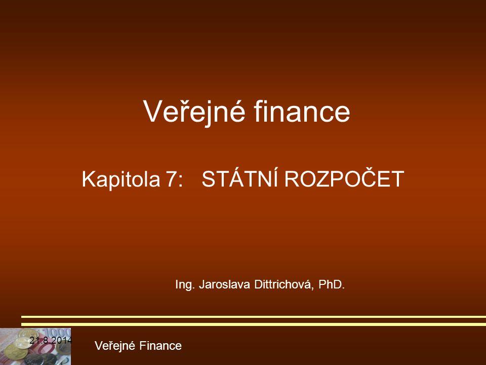 Veřejné finance Kapitola 7: STÁTNÍ ROZPOČET Veřejné Finance Ing. Jaroslava Dittrichová, PhD. 21.8.2014