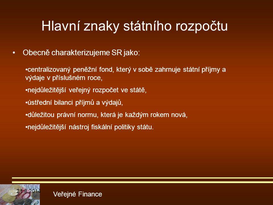 Hlavní znaky státního rozpočtu Obecně charakterizujeme SR jako: Veřejné Finance centralizovaný peněžní fond, který v sobě zahrnuje státní příjmy a výd