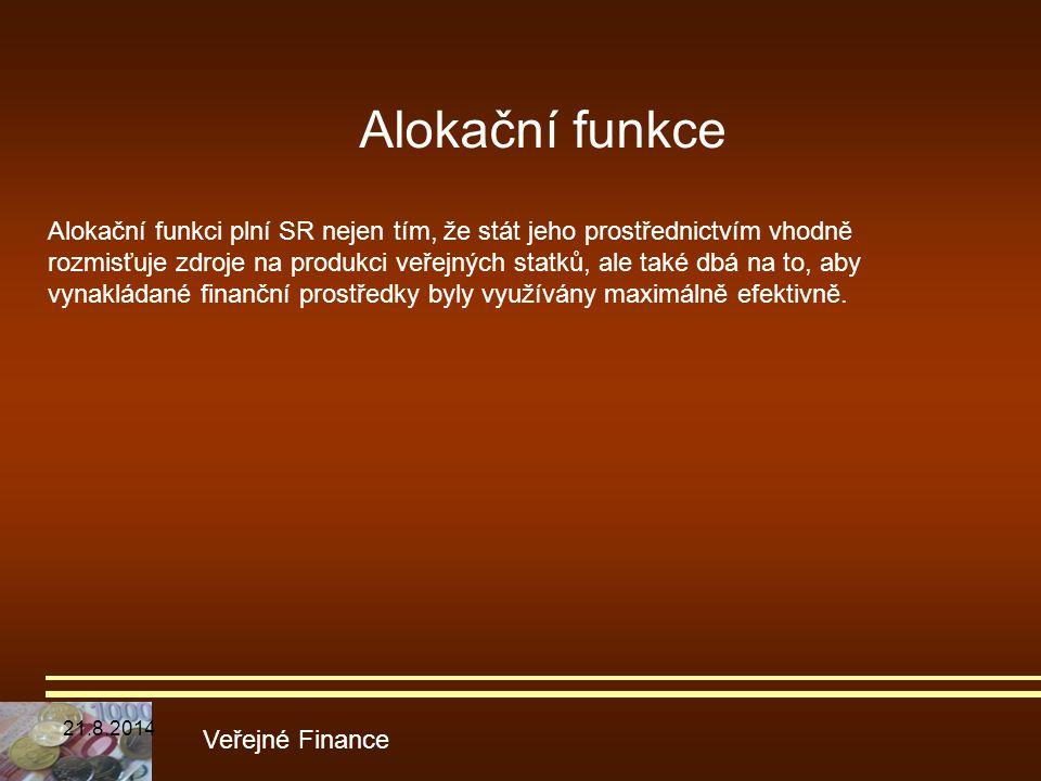 Alokační funkce Veřejné Finance Alokační funkci plní SR nejen tím, že stát jeho prostřednictvím vhodně rozmisťuje zdroje na produkci veřejných statků,