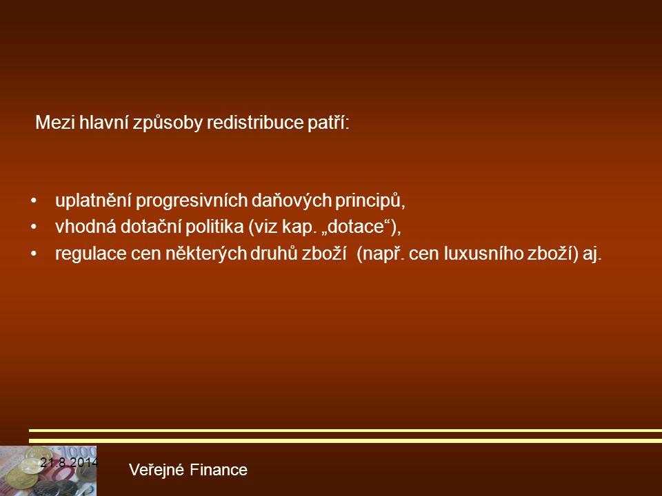 """Mezi hlavní způsoby redistribuce patří: Veřejné Finance uplatnění progresivních daňových principů, vhodná dotační politika (viz kap. """"dotace""""), regula"""