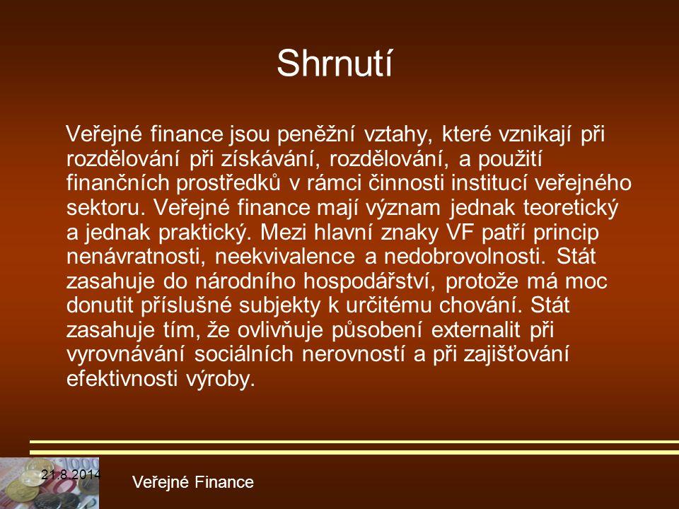 Shrnutí Veřejné finance jsou peněžní vztahy, které vznikají při rozdělování při získávání, rozdělování, a použití finančních prostředků v rámci činnos
