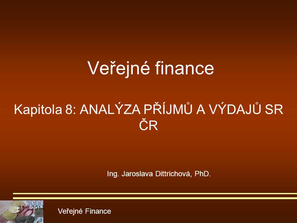 Veřejné finance Kapitola 8: ANALÝZA PŘÍJMŮ A VÝDAJŮ SR ČR Veřejné Finance Ing. Jaroslava Dittrichová, PhD. 21.8.2014