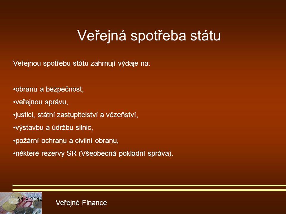 Veřejná spotřeba státu Veřejné Finance Veřejnou spotřebu státu zahrnují výdaje na: obranu a bezpečnost, veřejnou správu, justici, státní zastupitelstv