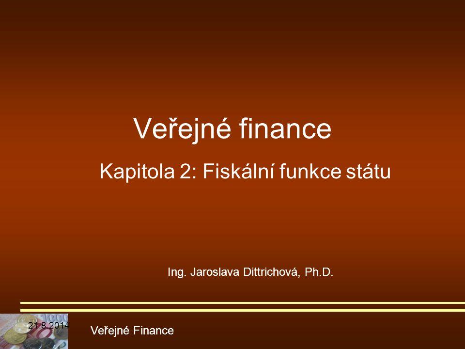 Veřejné finance Kapitola 2: Fiskální funkce státu Veřejné Finance Ing. Jaroslava Dittrichová, Ph.D. 21.8.2014