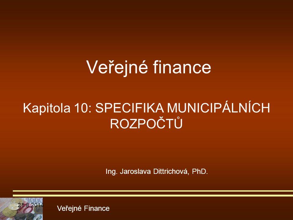 Veřejné finance Kapitola 10: SPECIFIKA MUNICIPÁLNÍCH ROZPOČTŮ Veřejné Finance Ing. Jaroslava Dittrichová, PhD. 21.8.2014