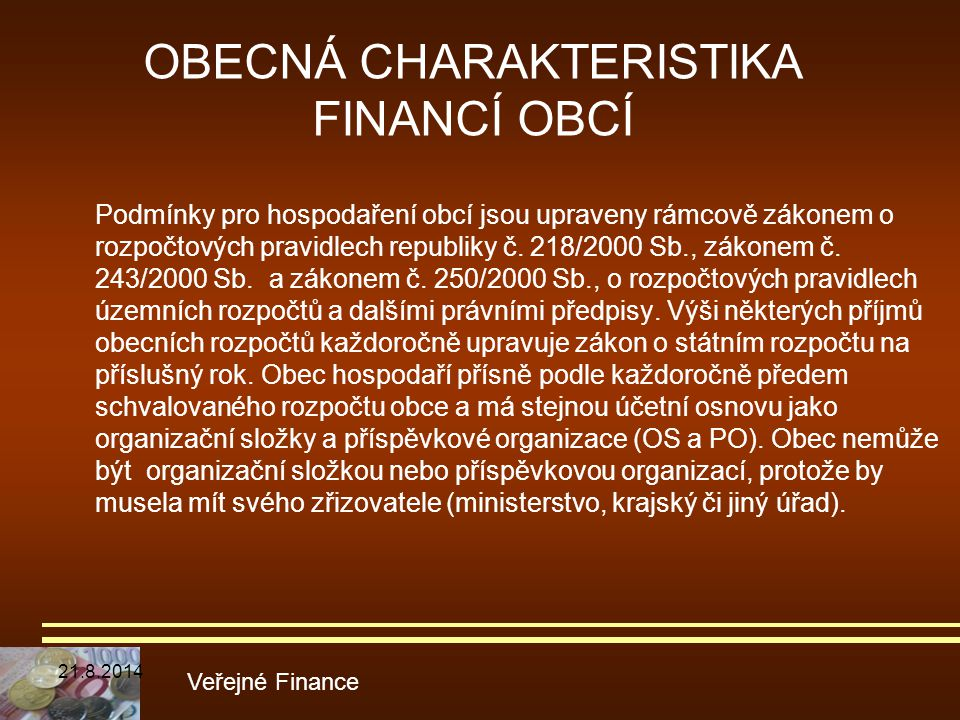 OBECNÁ CHARAKTERISTIKA FINANCÍ OBCÍ Podmínky pro hospodaření obcí jsou upraveny rámcově zákonem o rozpočtových pravidlech republiky č. 218/2000 Sb., z