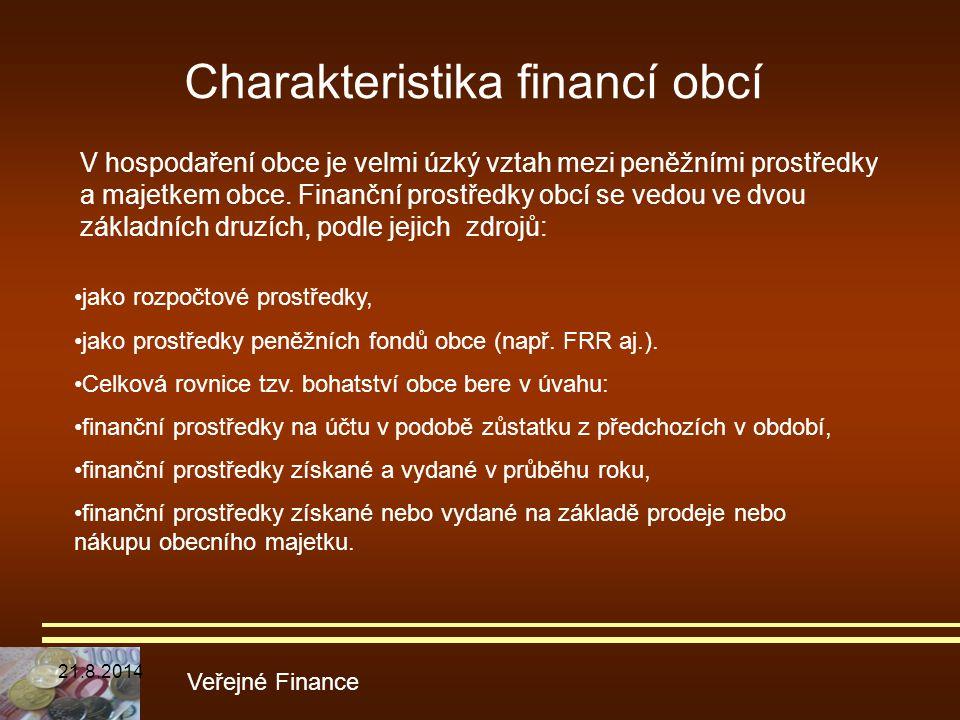 Charakteristika financí obcí V hospodaření obce je velmi úzký vztah mezi peněžními prostředky a majetkem obce. Finanční prostředky obcí se vedou ve dv